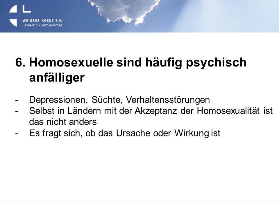 6. Homosexuelle sind häufig psychisch anfälliger