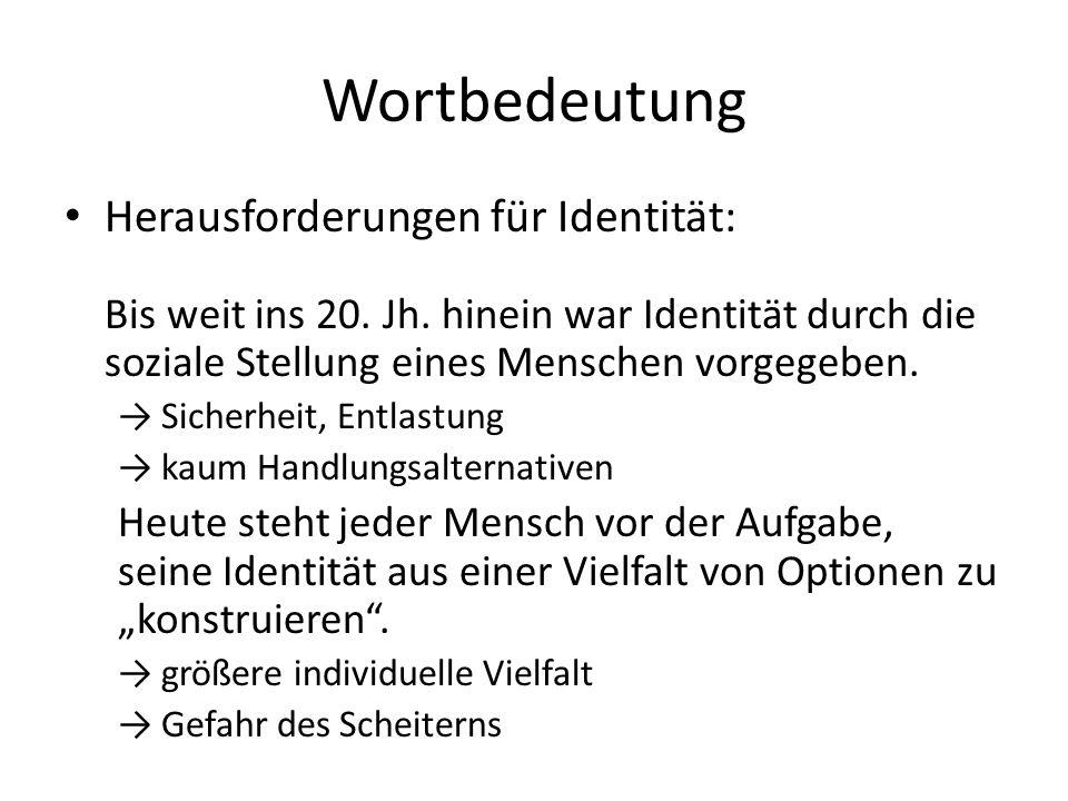 Wortbedeutung Herausforderungen für Identität: Bis weit ins 20. Jh. hinein war Identität durch die soziale Stellung eines Menschen vorgegeben.
