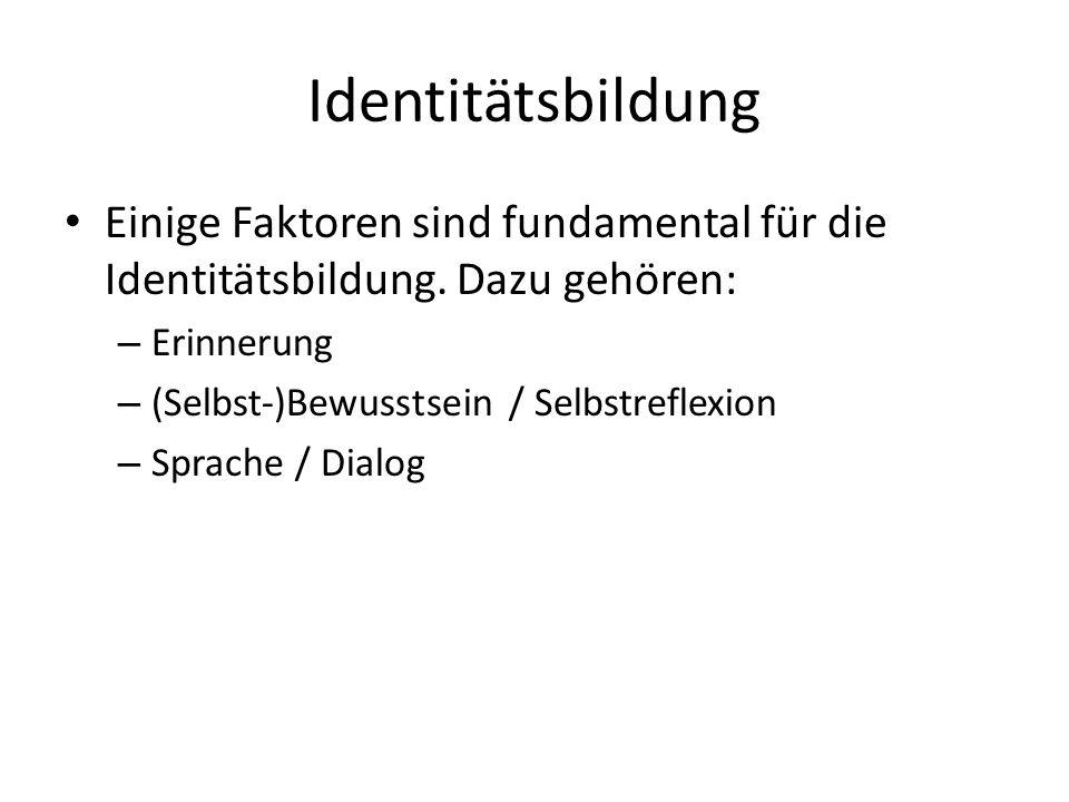 Identitätsbildung Einige Faktoren sind fundamental für die Identitätsbildung. Dazu gehören: Erinnerung.