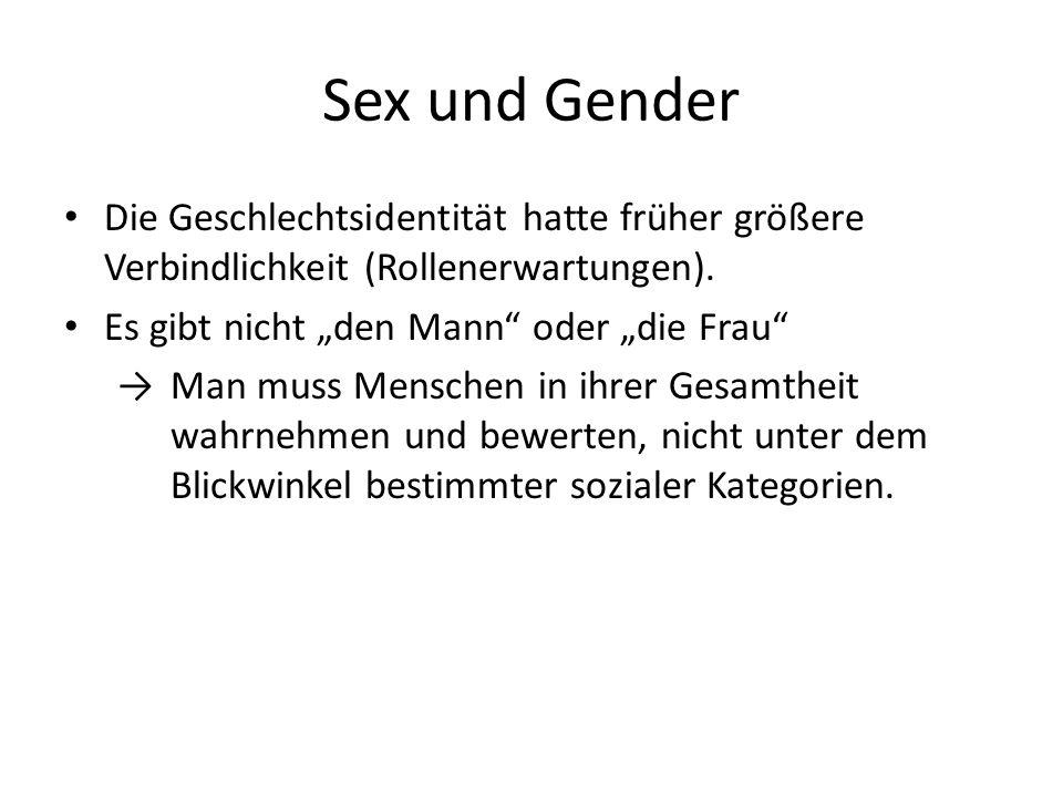 """Sex und Gender Die Geschlechtsidentität hatte früher größere Verbindlichkeit (Rollenerwartungen). Es gibt nicht """"den Mann oder """"die Frau"""