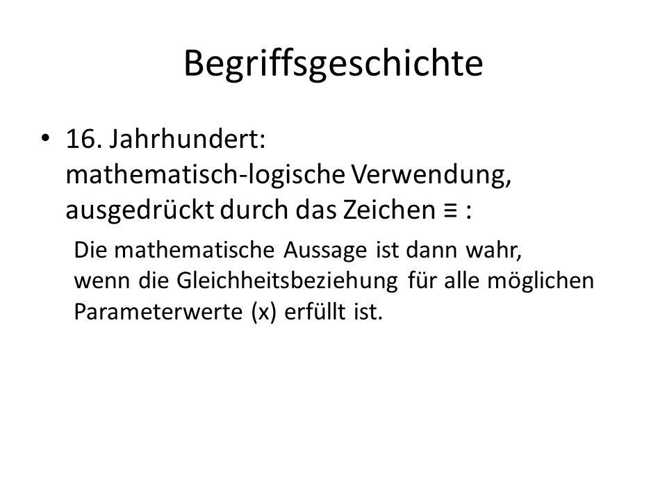 Begriffsgeschichte 16. Jahrhundert: mathematisch-logische Verwendung, ausgedrückt durch das Zeichen ≡ :