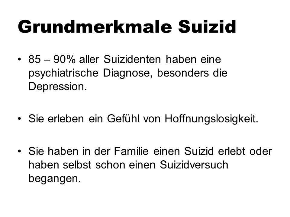 Grundmerkmale Suizid85 – 90% aller Suizidenten haben eine psychiatrische Diagnose, besonders die Depression.