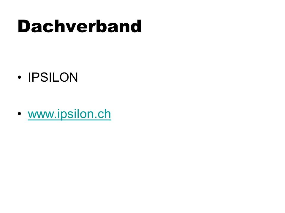Dachverband IPSILON www.ipsilon.ch
