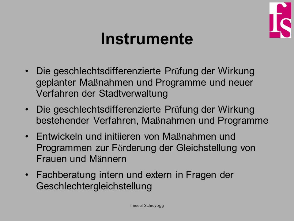Instrumente Die geschlechtsdifferenzierte Prüfung der Wirkung geplanter Maßnahmen und Programme und neuer Verfahren der Stadtverwaltung.
