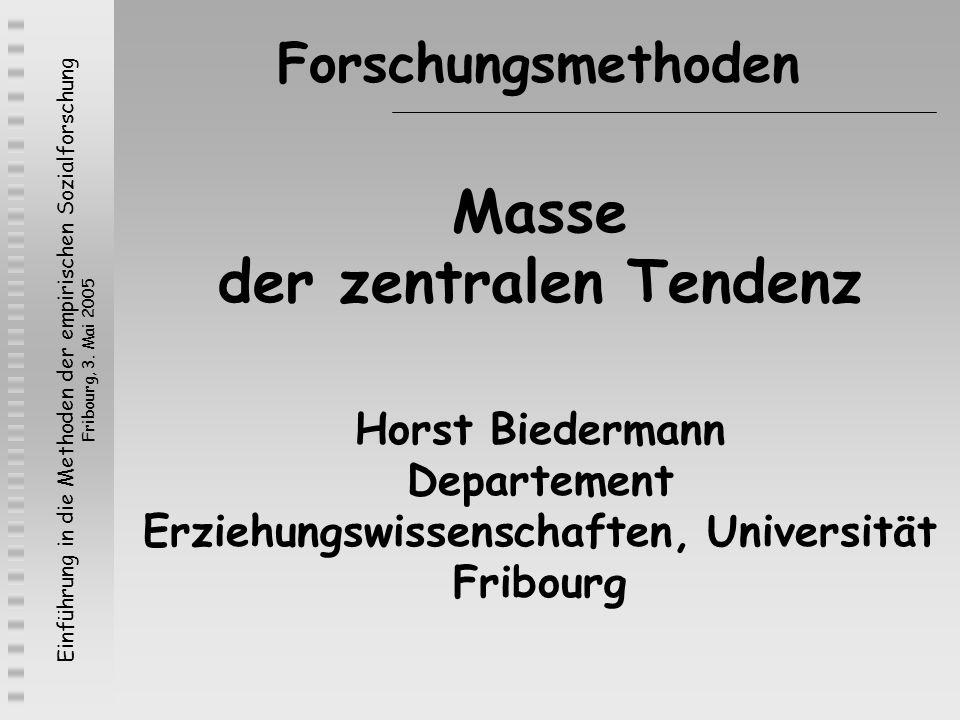 Forschungsmethoden Masse der zentralen Tendenz Horst Biedermann Departement Erziehungswissenschaften, Universität Fribourg.