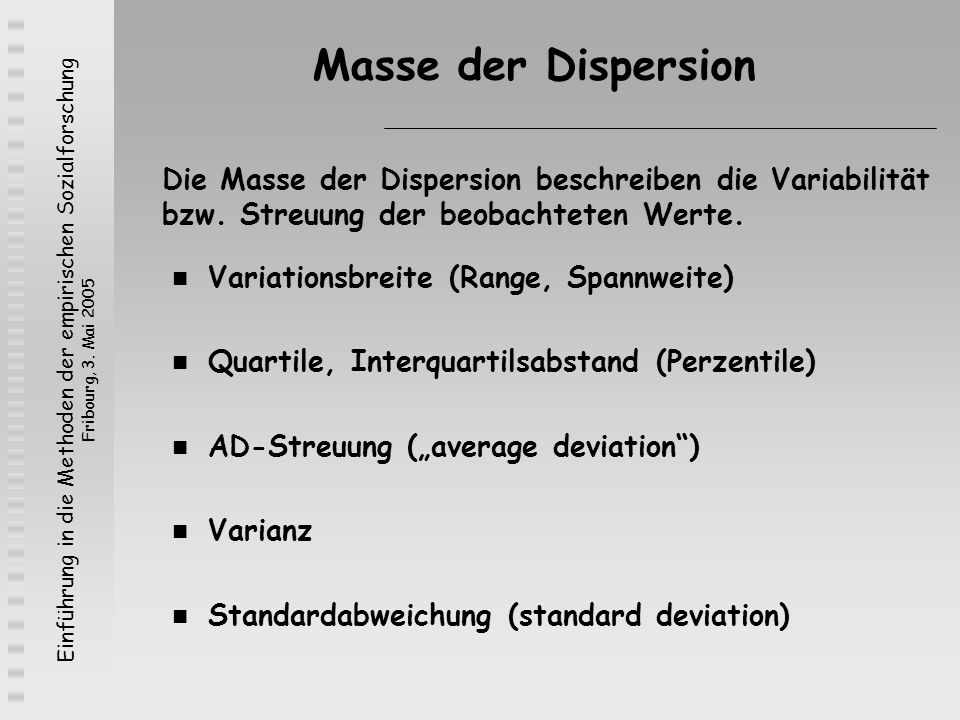 Masse der Dispersion Die Masse der Dispersion beschreiben die Variabilität bzw. Streuung der beobachteten Werte.