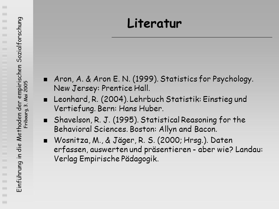 Literatur Aron, A. & Aron E. N. (1999). Statistics for Psychology. New Jersey: Prentice Hall.