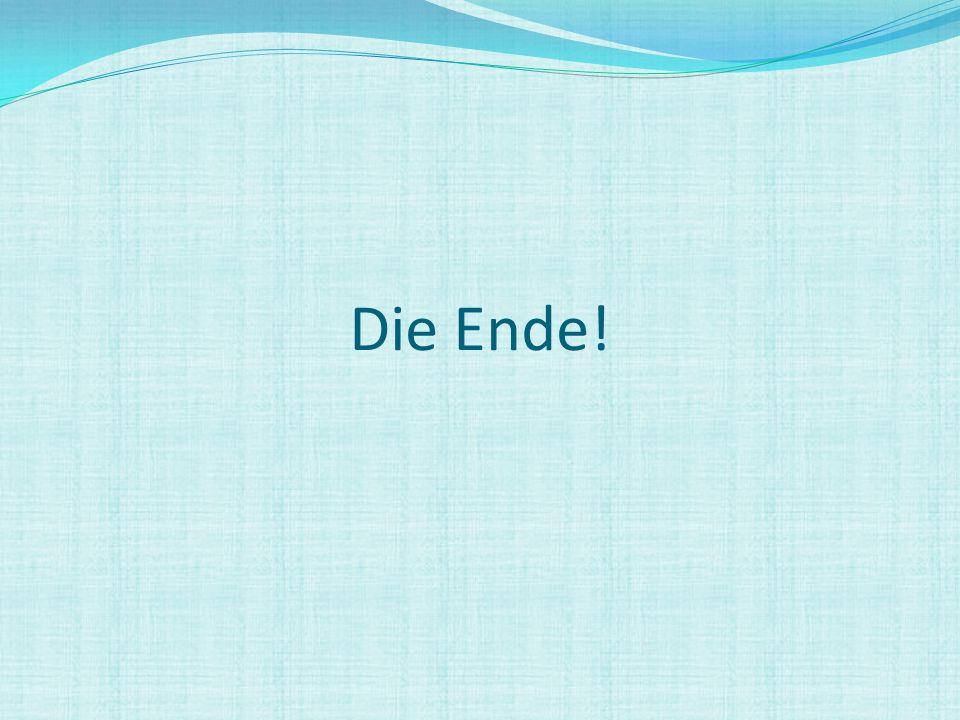 Die Ende!