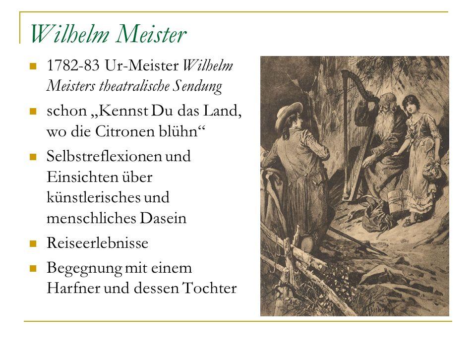 """Wilhelm Meister 1782-83 Ur-Meister Wilhelm Meisters theatralische Sendung. schon """"Kennst Du das Land, wo die Citronen blühn"""