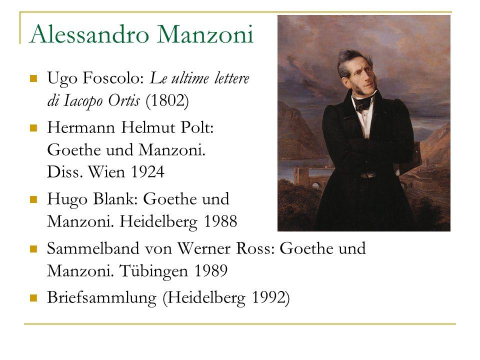 Alessandro Manzoni Ugo Foscolo: Le ultime lettere di Iacopo Ortis (1802) Hermann Helmut Polt: Goethe und Manzoni. Diss. Wien 1924.