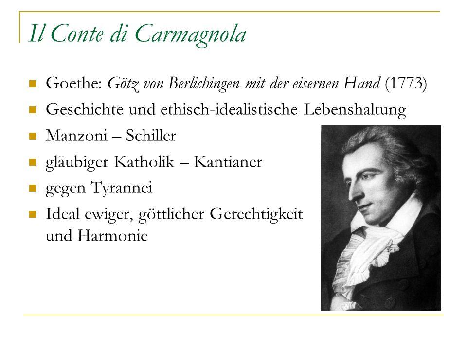 Il Conte di Carmagnola Goethe: Götz von Berlichingen mit der eisernen Hand (1773) Geschichte und ethisch-idealistische Lebenshaltung.