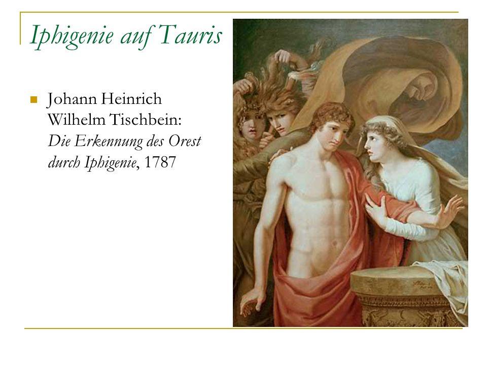 Iphigenie auf Tauris Johann Heinrich Wilhelm Tischbein: Die Erkennung des Orest durch Iphigenie, 1787.