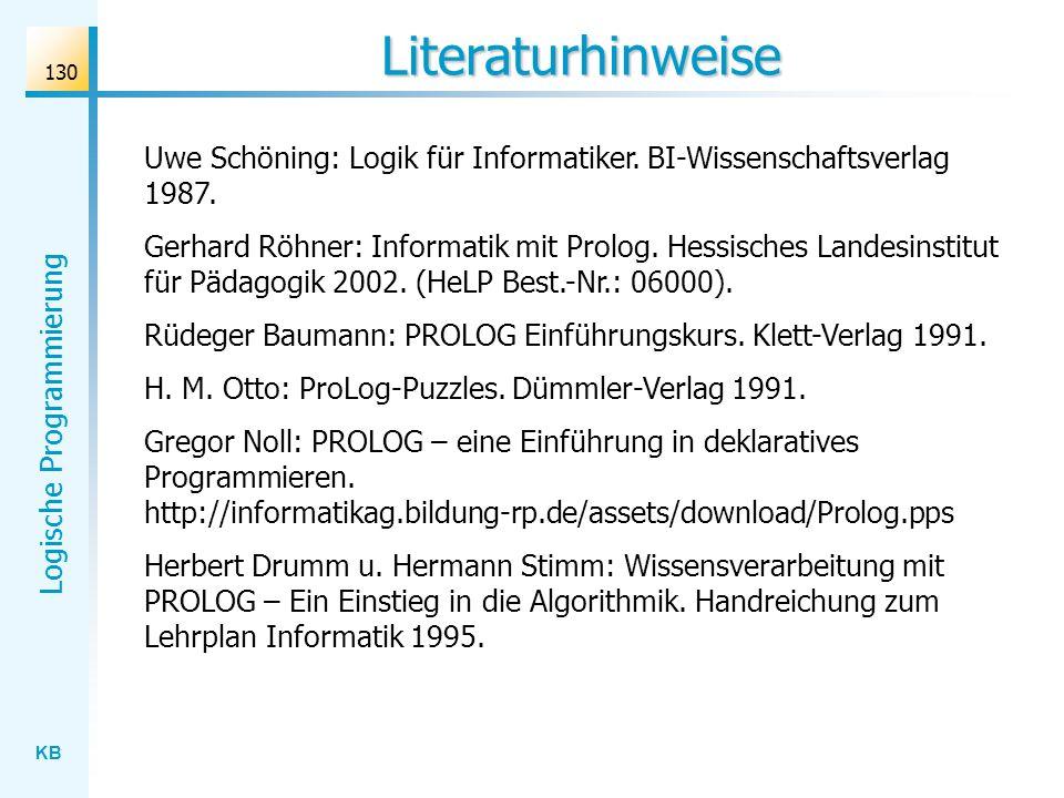 Literaturhinweise Uwe Schöning: Logik für Informatiker. BI-Wissenschaftsverlag 1987.