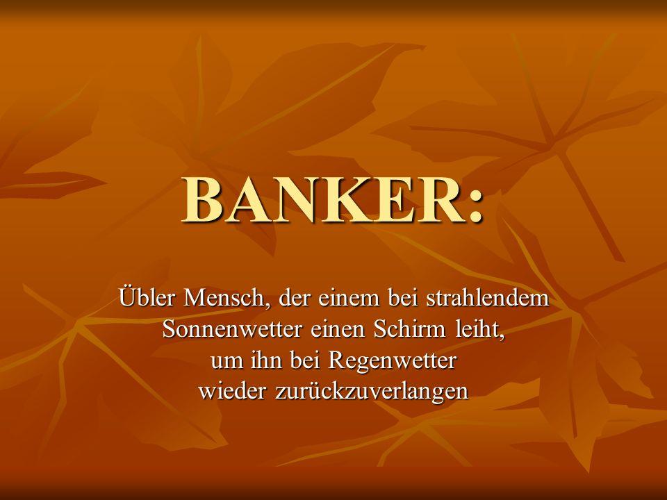 BANKER: Übler Mensch, der einem bei strahlendem