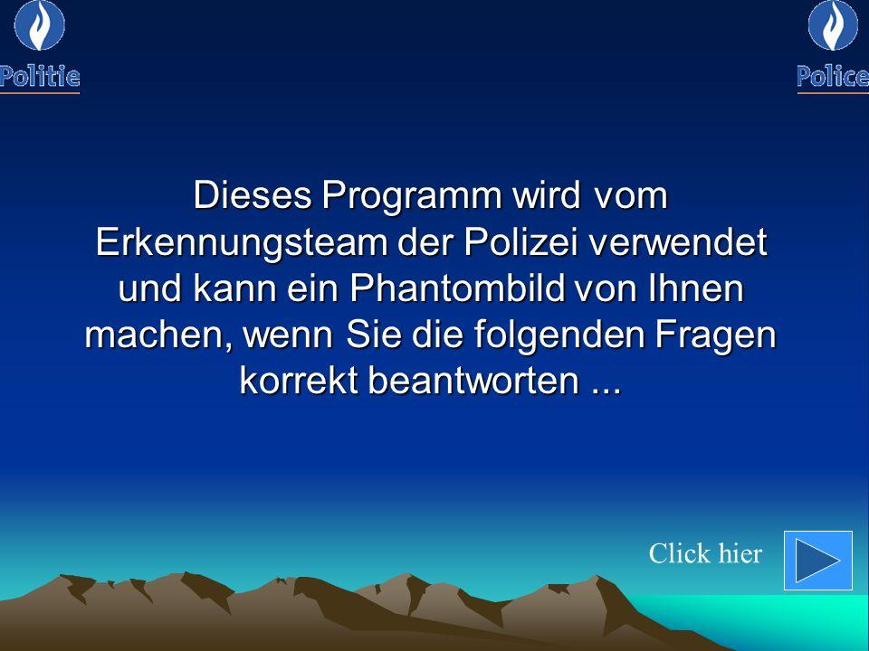 Dieses Programm wird vom Erkennungsteam der Polizei verwendet und kann ein Phantombild von Ihnen machen, wenn Sie die folgenden Fragen korrekt beantworten ...