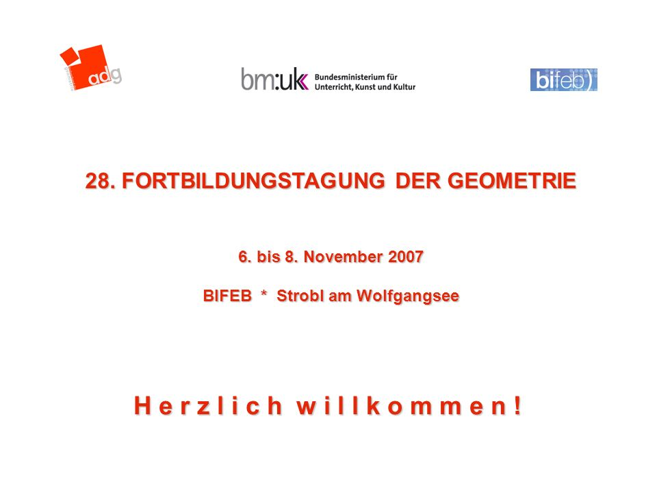 28. FORTBILDUNGSTAGUNG DER GEOMETRIE BIFEB * Strobl am Wolfgangsee