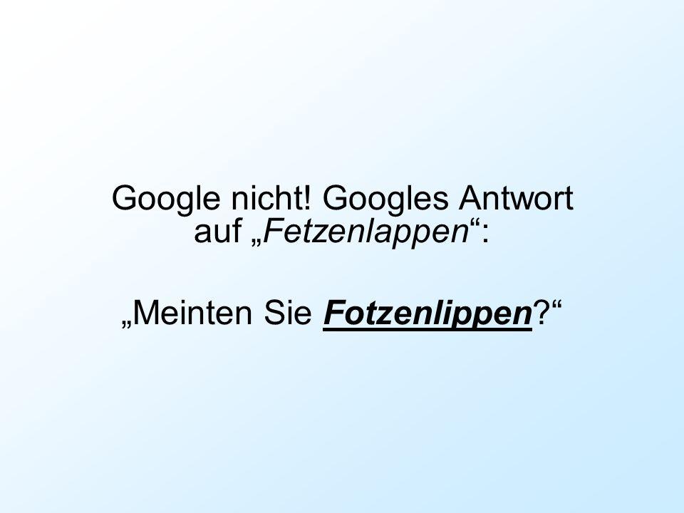 """Google nicht! Googles Antwort auf """"Fetzenlappen :"""
