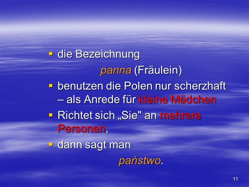 die Bezeichnung panna (Fräulein) benutzen die Polen nur scherzhaft – als Anrede für kleine Mädchen.