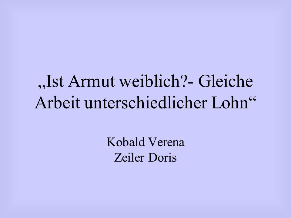 """""""Ist Armut weiblich - Gleiche Arbeit unterschiedlicher Lohn Kobald Verena Zeiler Doris"""