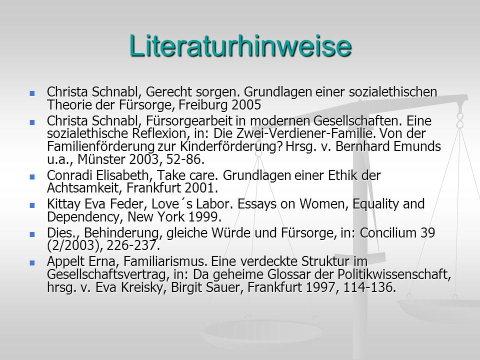 Literaturhinweise Christa Schnabl, Gerecht sorgen. Grundlagen einer sozialethischen Theorie der Fürsorge, Freiburg 2005.