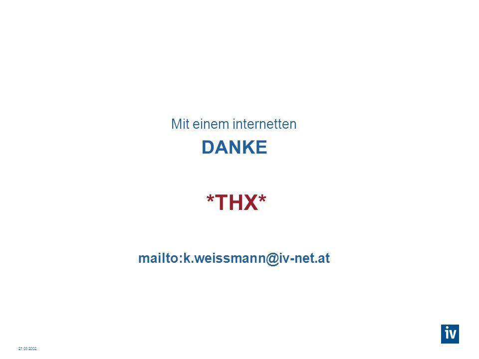 Mit einem internetten DANKE *THX* mailto:k.weissmann@iv-net.at