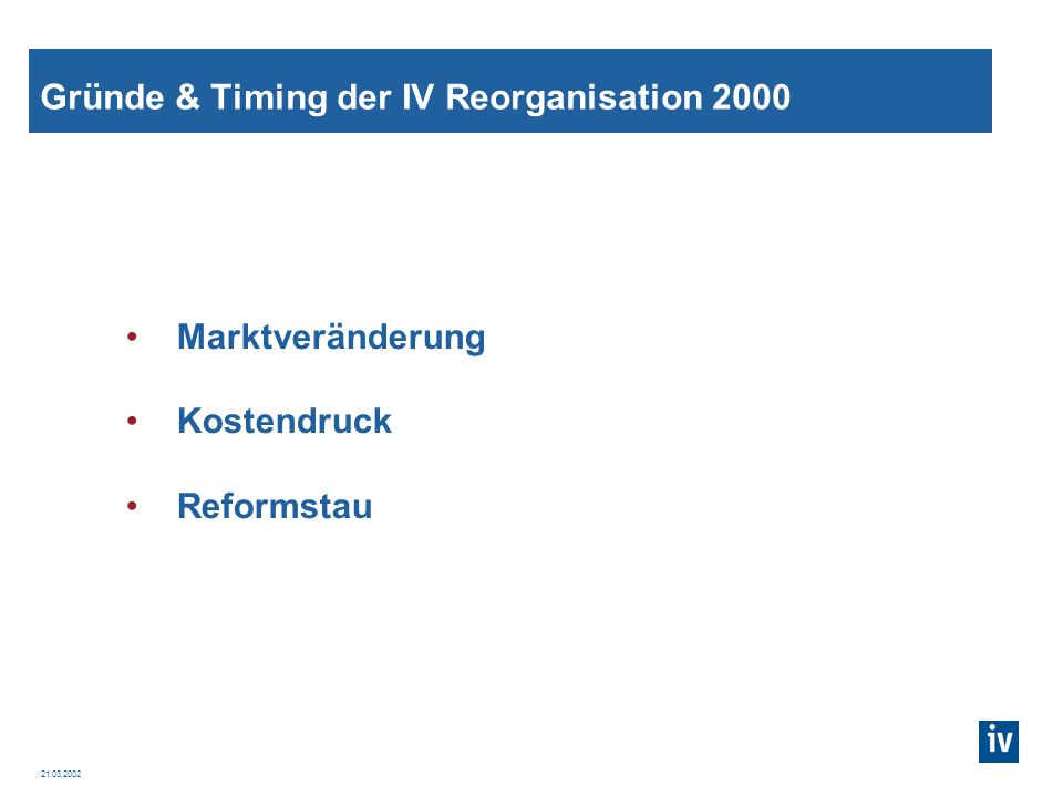 Gründe & Timing der IV Reorganisation 2000