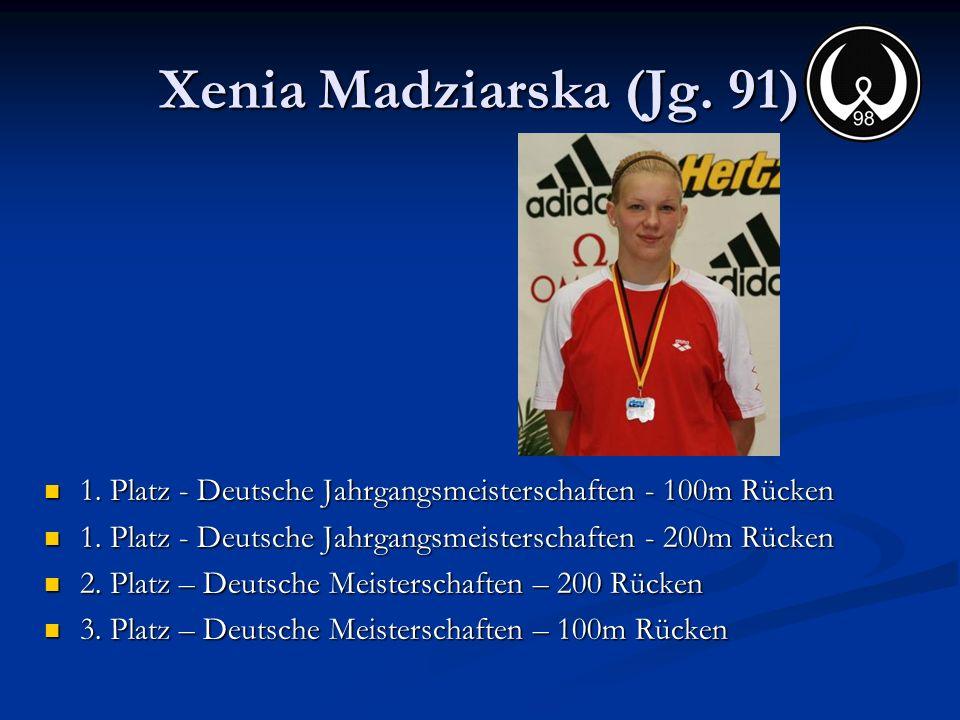 Xenia Madziarska (Jg. 91) 1. Platz - Deutsche Jahrgangsmeisterschaften - 100m Rücken. 1. Platz - Deutsche Jahrgangsmeisterschaften - 200m Rücken.
