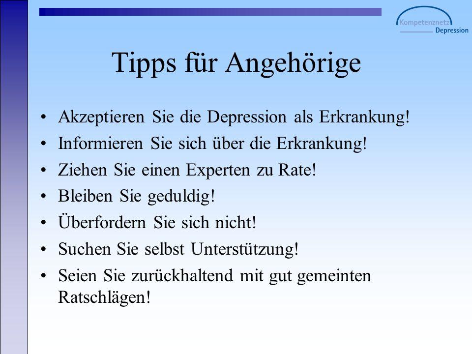Tipps für Angehörige Akzeptieren Sie die Depression als Erkrankung!