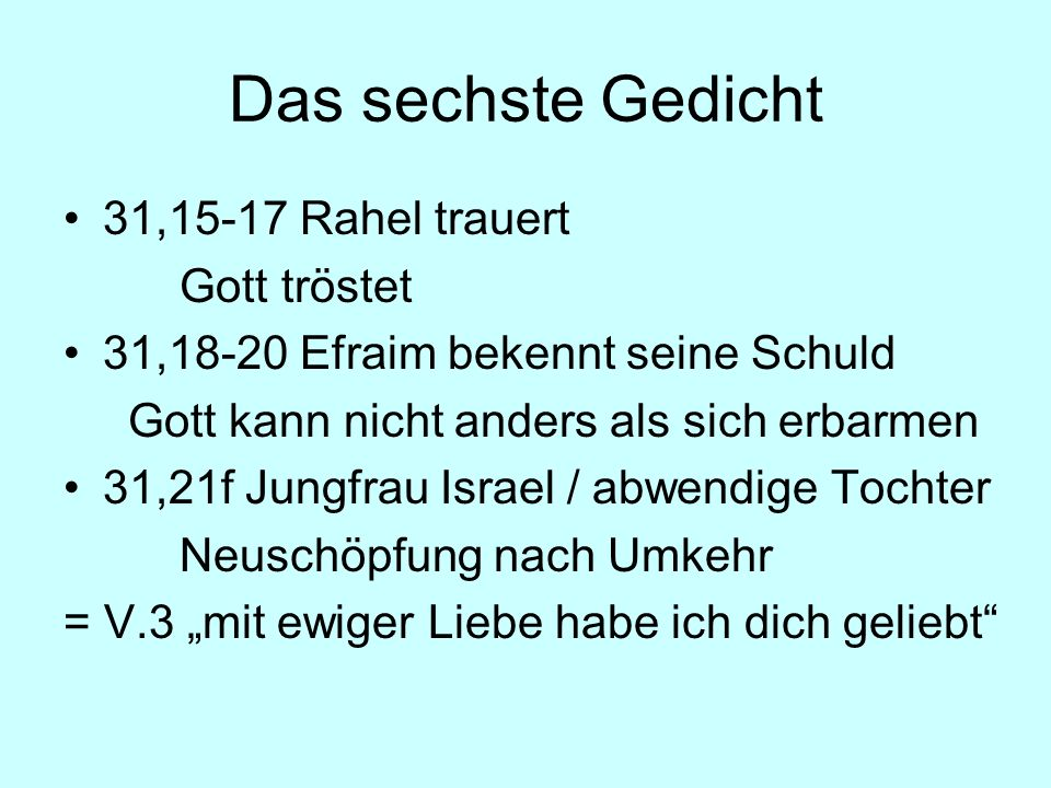 Das sechste Gedicht 31,15-17 Rahel trauert Gott tröstet