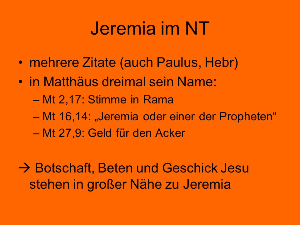 Jeremia im NT mehrere Zitate (auch Paulus, Hebr)