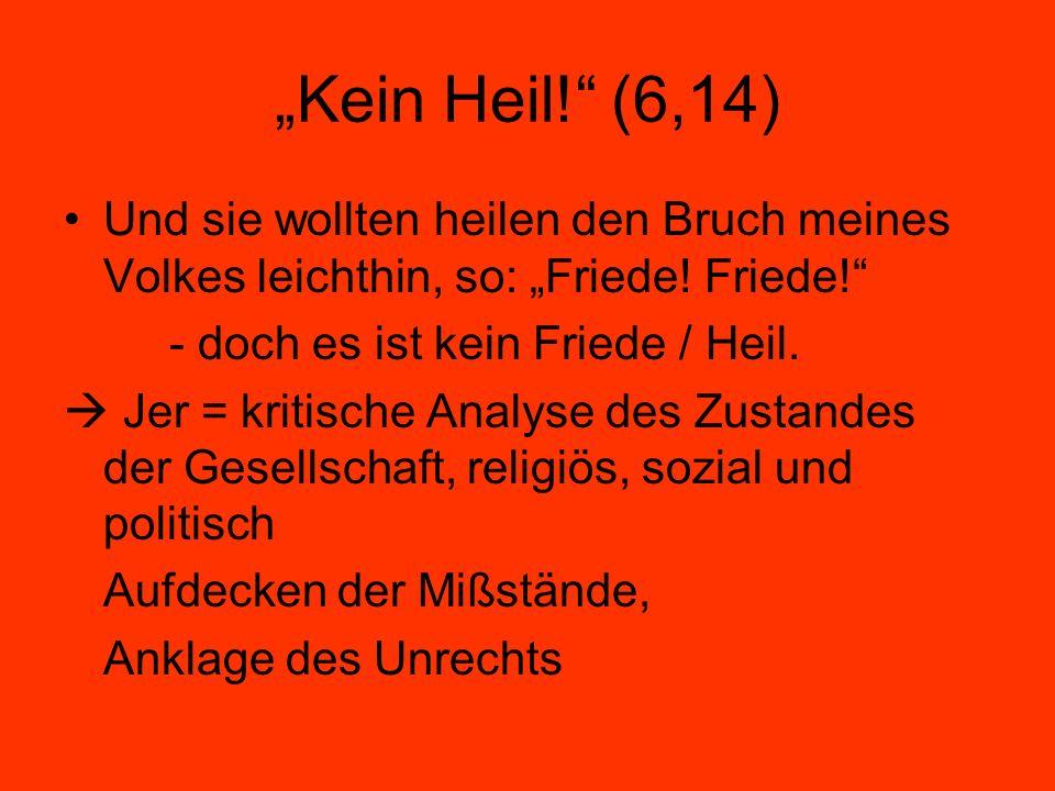 """""""Kein Heil! (6,14) Und sie wollten heilen den Bruch meines Volkes leichthin, so: """"Friede! Friede!"""