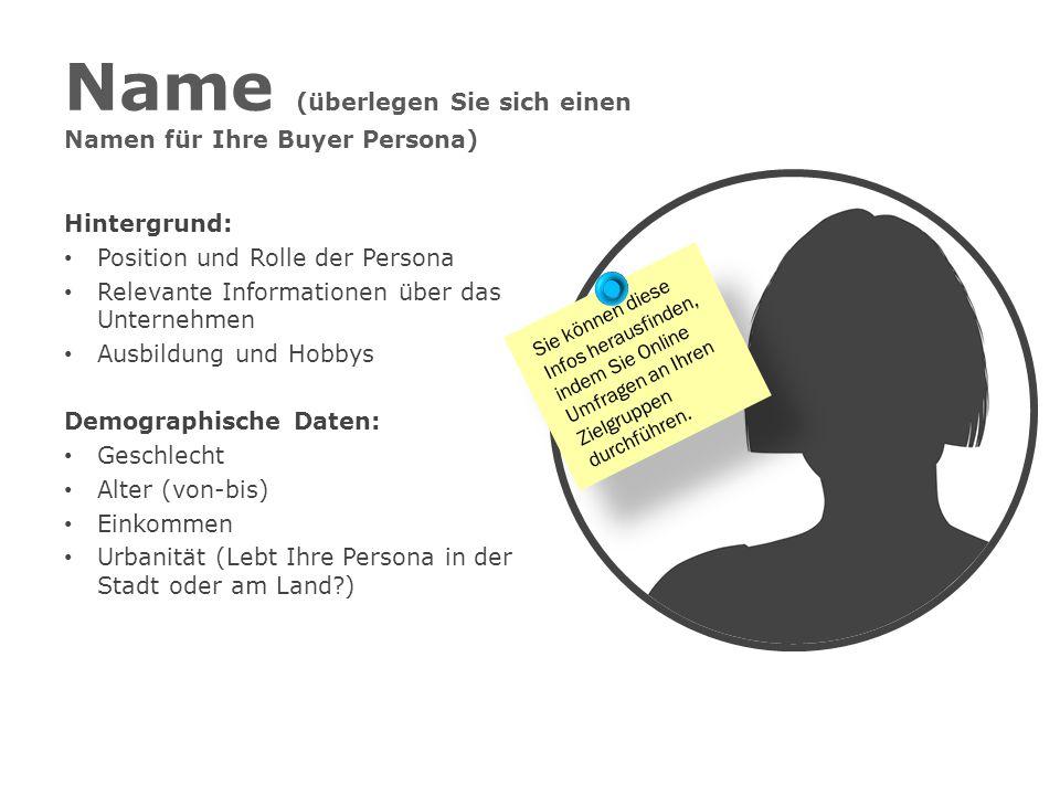 Name (überlegen Sie sich einen Namen für Ihre Buyer Persona)
