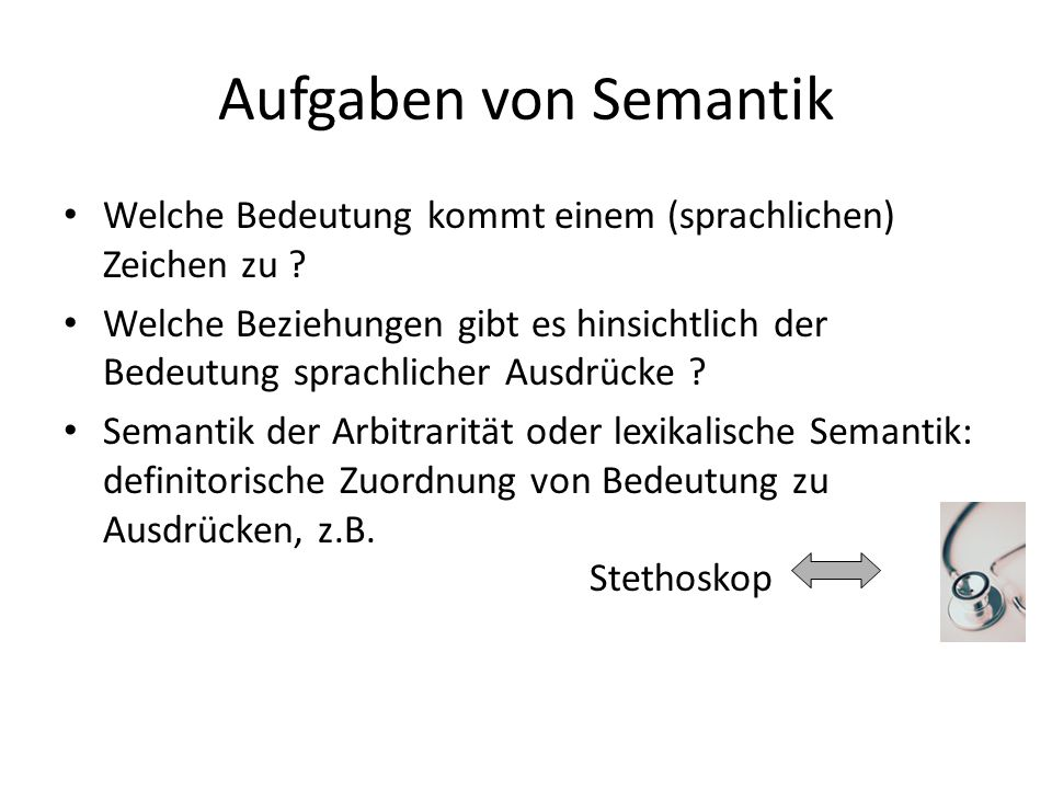 Aufgaben von Semantik Welche Bedeutung kommt einem (sprachlichen) Zeichen zu