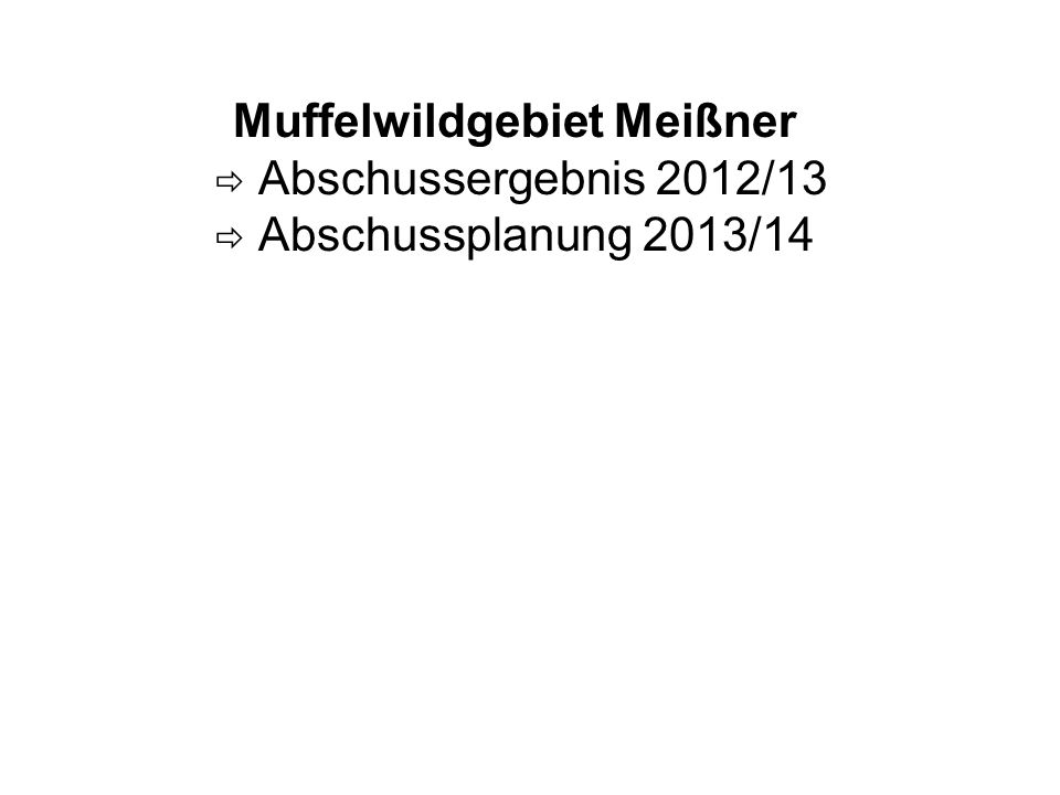 Muffelwildgebiet Meißner  Abschussergebnis 2012/13  Abschussplanung 2013/14