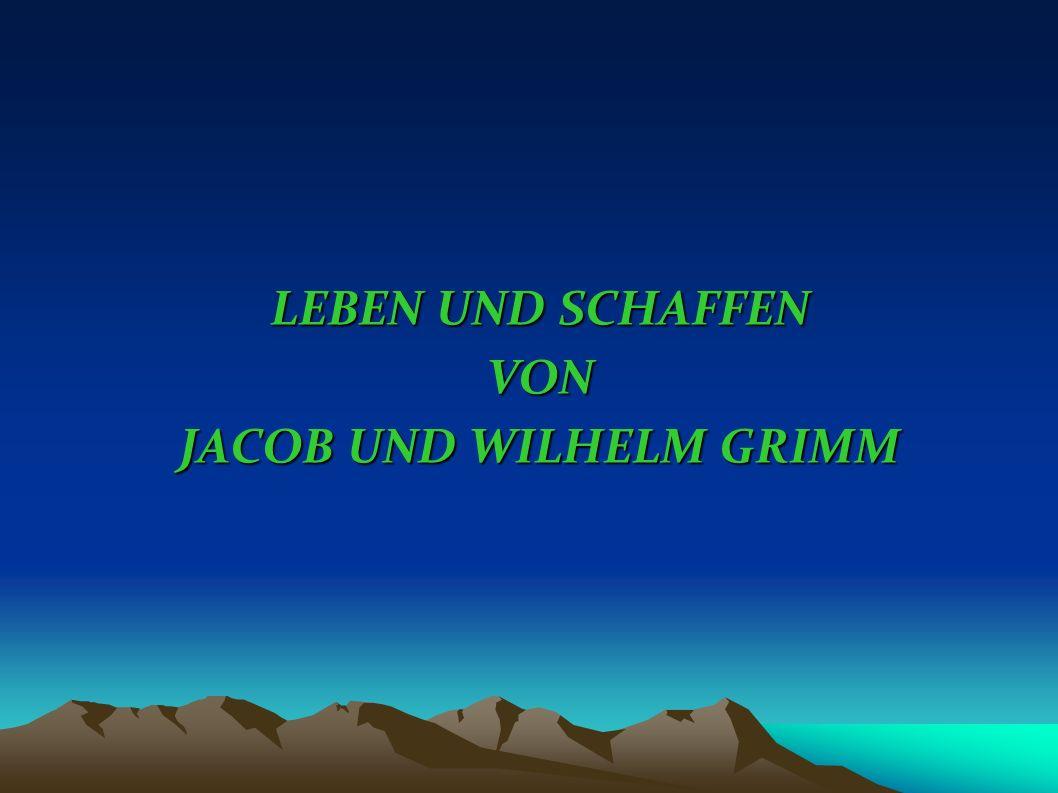 LEBEN UND SCHAFFEN VON JACOB UND WILHELM GRIMM
