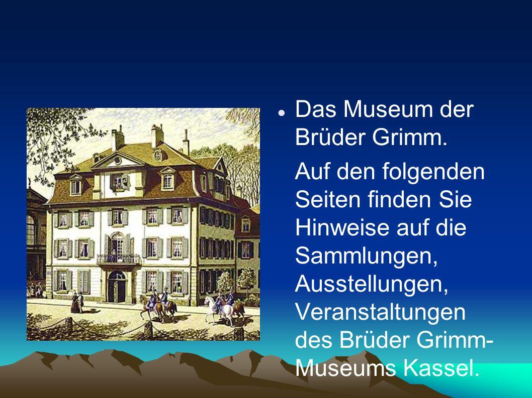 Das Museum der Brüder Grimm.