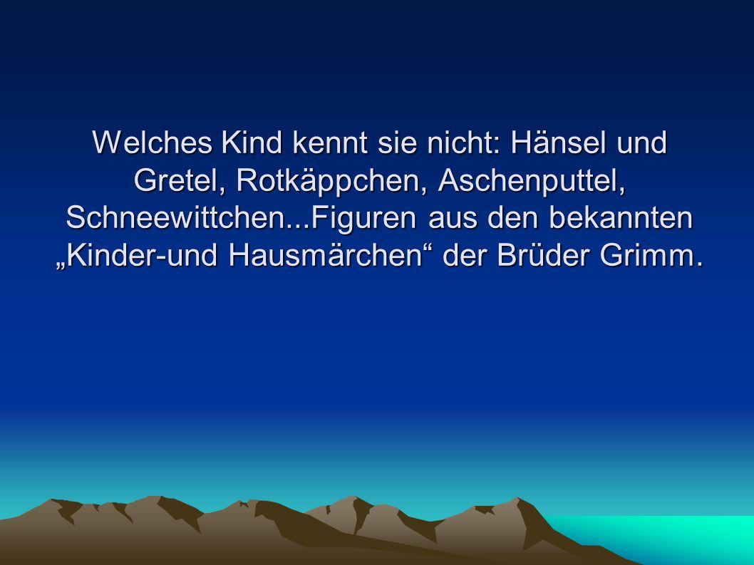 """Welches Kind kennt sie nicht: Hänsel und Gretel, Rotkäppchen, Aschenputtel, Schneewittchen...Figuren aus den bekannten """"Kinder-und Hausmärchen der Brüder Grimm."""