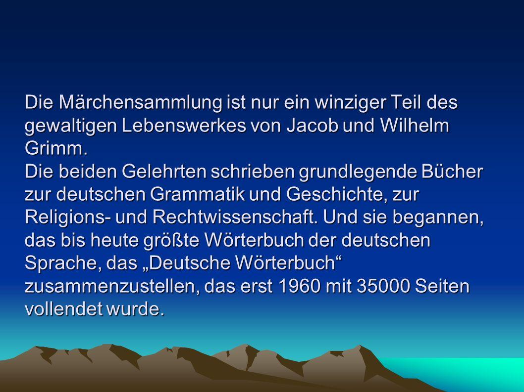 Die Märchensammlung ist nur ein winziger Teil des gewaltigen Lebenswerkes von Jacob und Wilhelm Grimm.