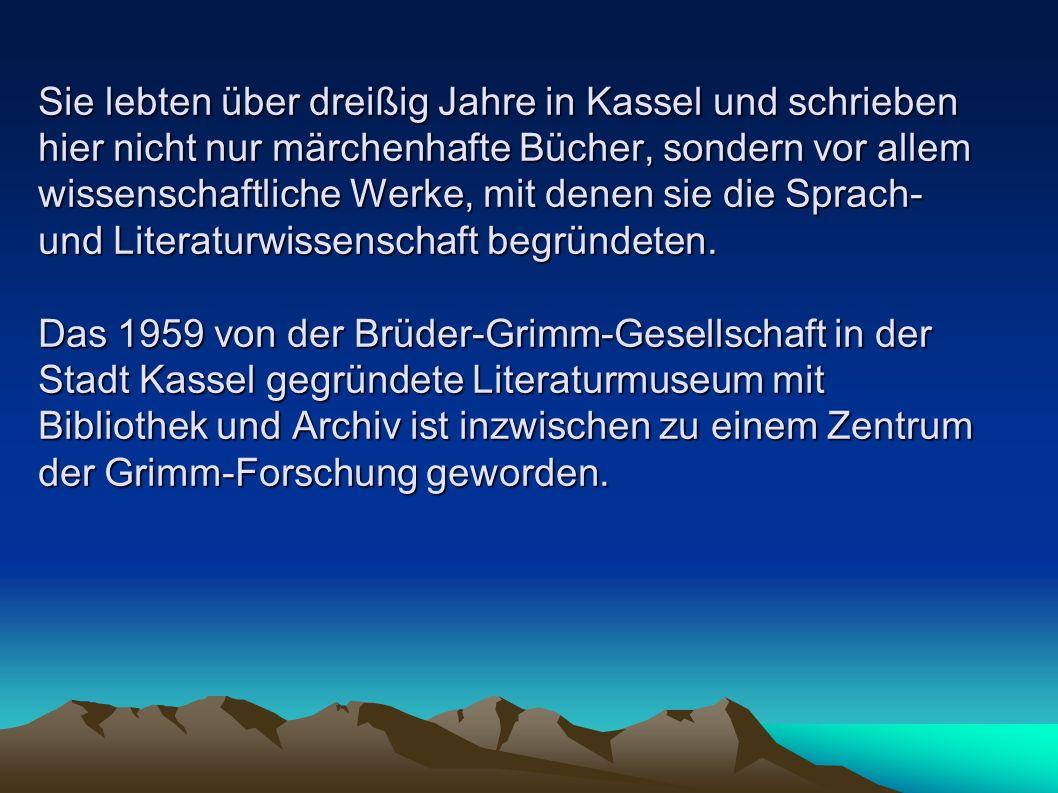 Sie lebten über dreißig Jahre in Kassel und schrieben hier nicht nur märchenhafte Bücher, sondern vor allem wissenschaftliche Werke, mit denen sie die Sprach- und Literaturwissenschaft begründeten.