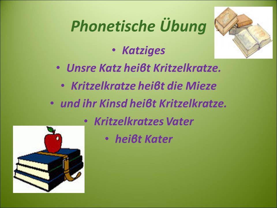 Phonetische Übung Katziges Unsre Katz heiβt Kritzelkratze.