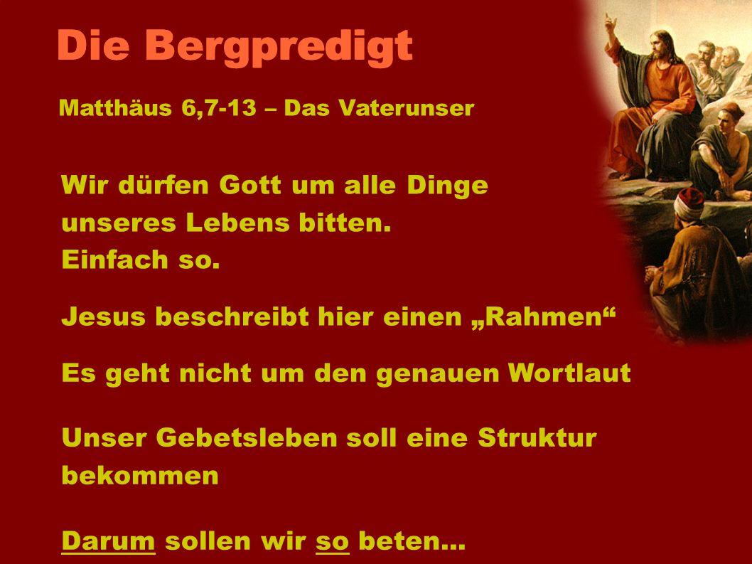 Die BergpredigtMatthäus 6,7-13 – Das Vaterunser. Wir dürfen Gott um alle Dinge unseres Lebens bitten. Einfach so.