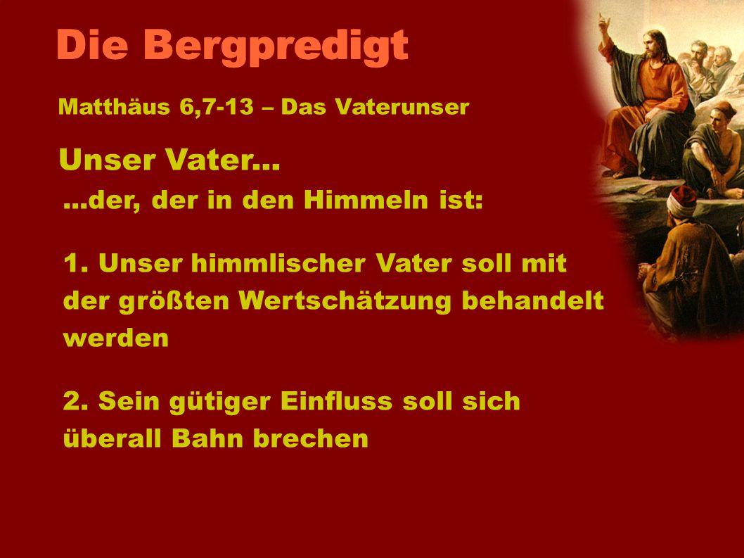 Die Bergpredigt Unser Vater... ...der, der in den Himmeln ist: