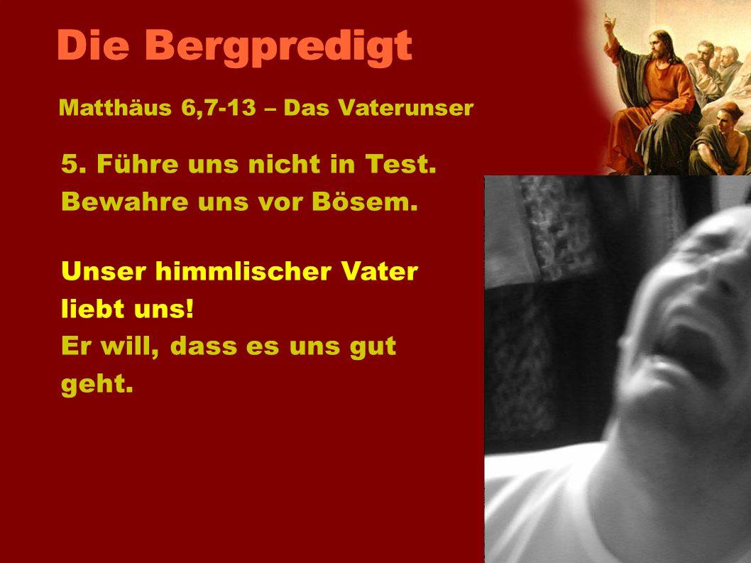 Die Bergpredigt 5. Führe uns nicht in Test. Bewahre uns vor Bösem.