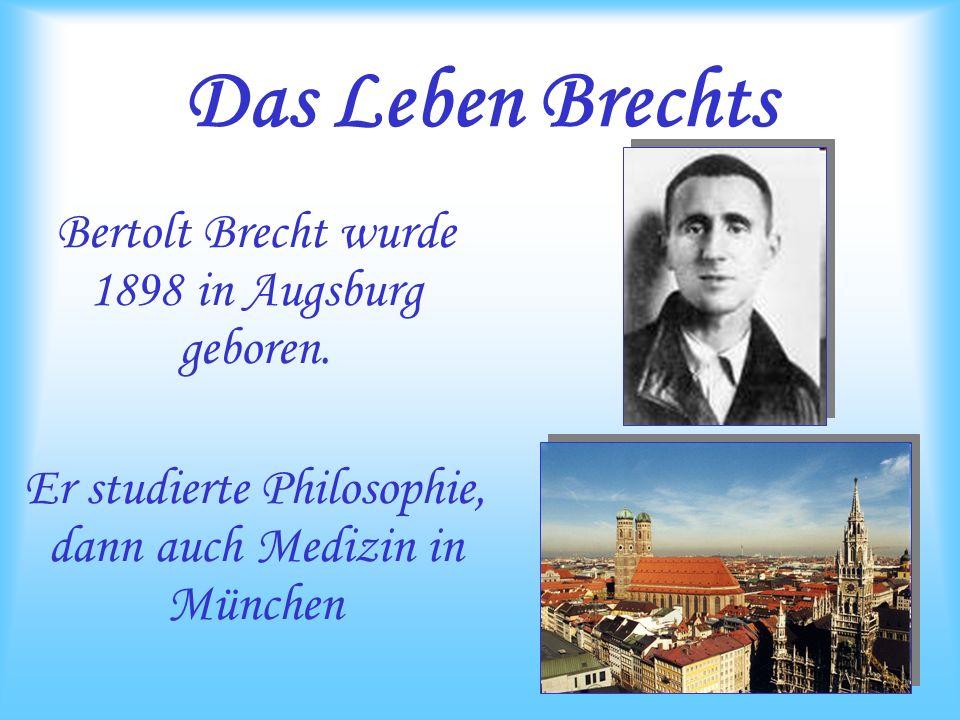 Das Leben Brechts Bertolt Brecht wurde 1898 in Augsburg geboren.