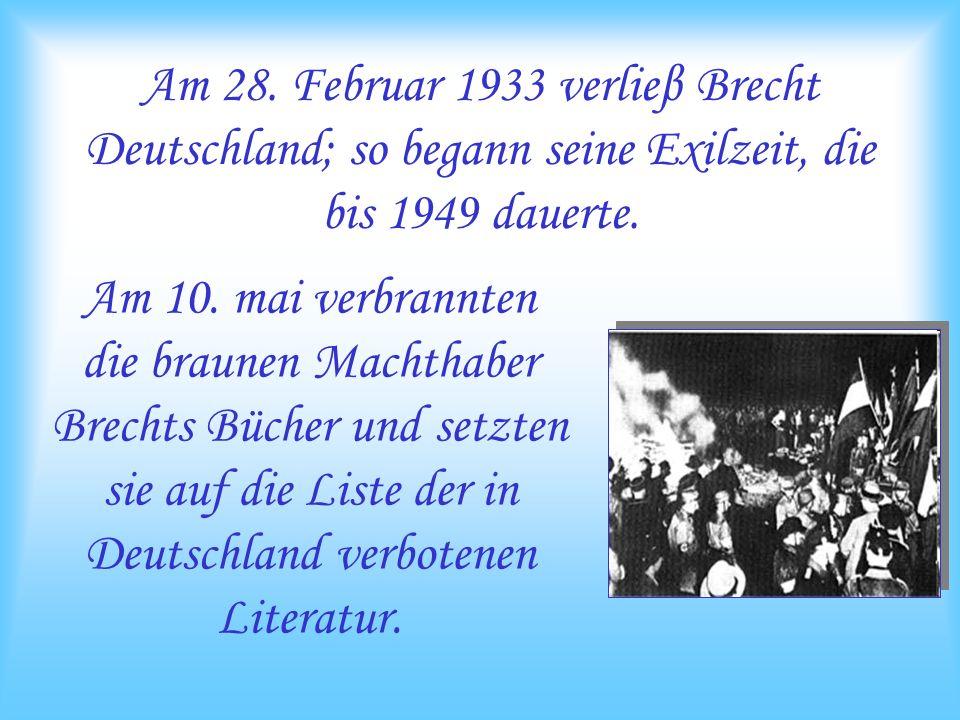 Am 28. Februar 1933 verlieβ Brecht Deutschland; so begann seine Exilzeit, die bis 1949 dauerte.