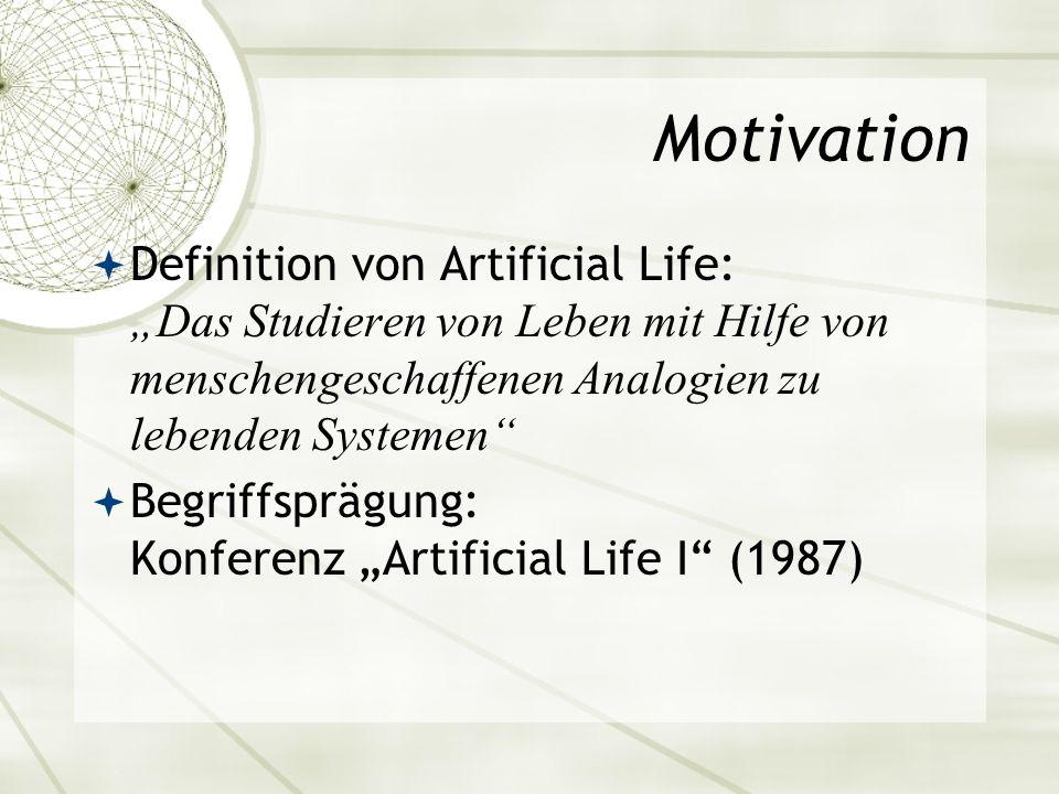 """Motivation Definition von Artificial Life: """"Das Studieren von Leben mit Hilfe von menschengeschaffenen Analogien zu lebenden Systemen"""