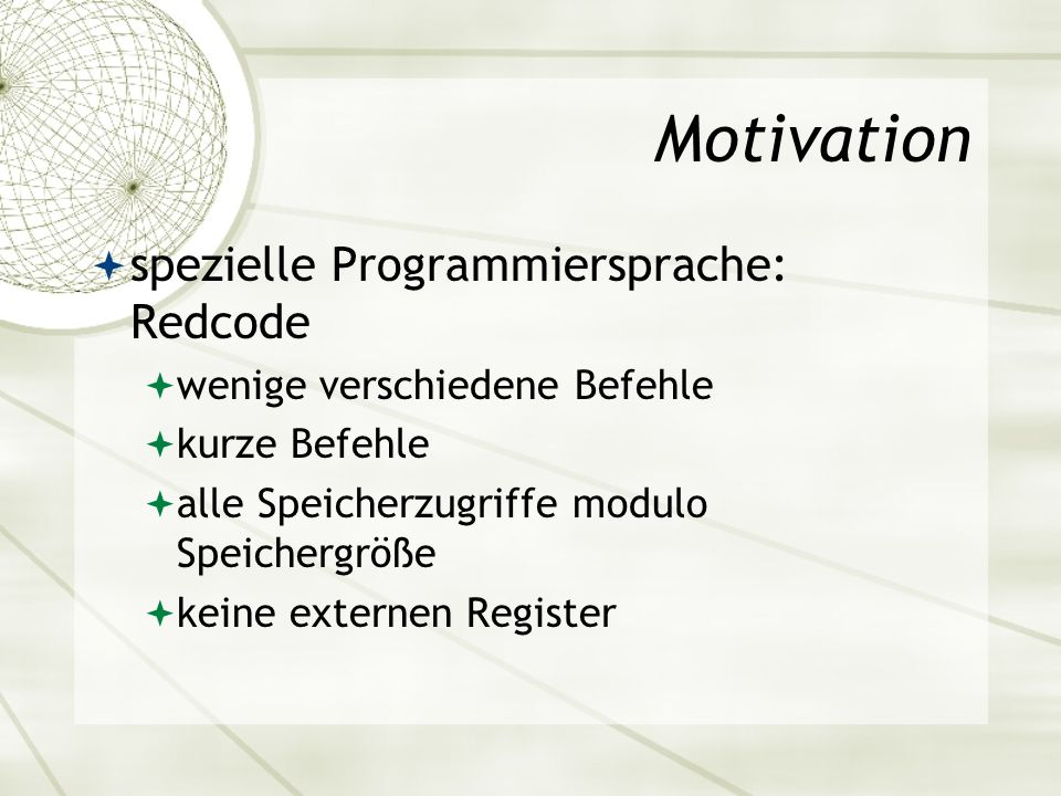 Motivation spezielle Programmiersprache: Redcode