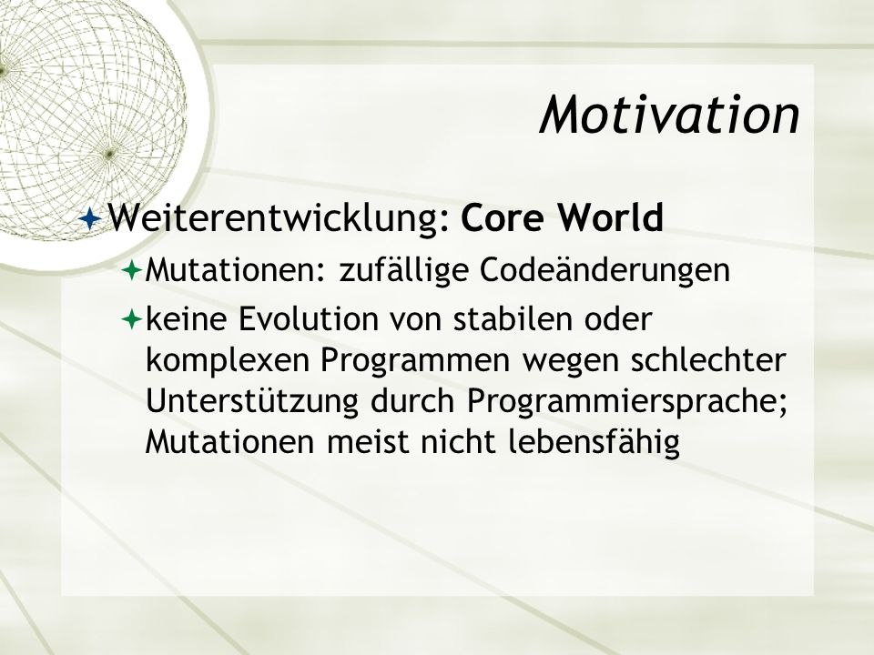Motivation Weiterentwicklung: Core World