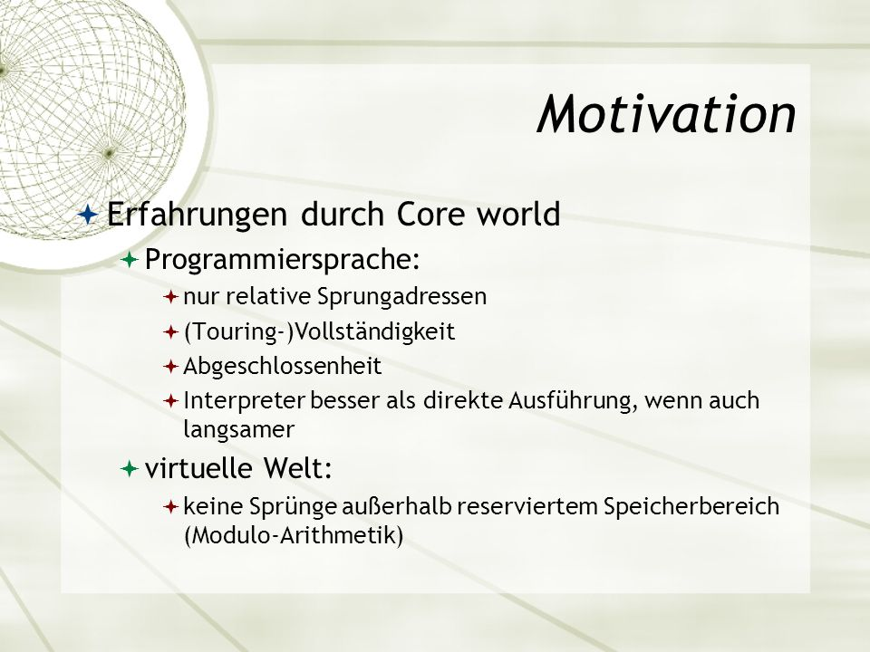 Motivation Erfahrungen durch Core world Programmiersprache: