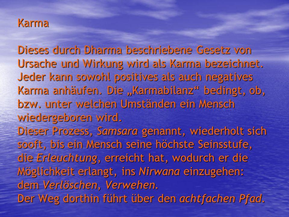 Karma Dieses durch Dharma beschriebene Gesetz von Ursache und Wirkung wird als Karma bezeichnet.